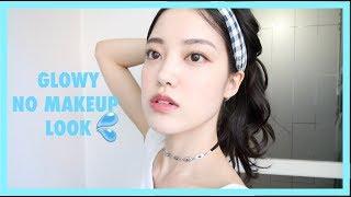 Glowy No Makeup Makeup Look   Natural Korean Makeup