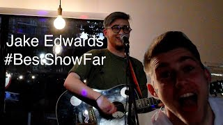 Jake Edwards Gig.. #BestShowFar
