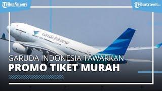 Garuda Indonesia Beri Promo Tiket Pesawat Murah, Jakarta-Jogja Mulai Rp799 Ribuan di Bulan Oktober