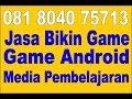 Jasa Pembuatan Game Android | Game 2D-3D | Media Pembelajaran