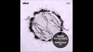 Wade & ARTSLAVES - Promiscuous (Original Mix) [Moan]