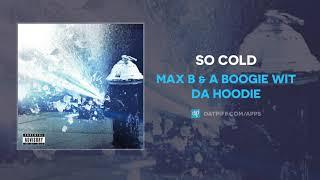 Max B & A Boogie Wit Da Hoodie   So Cold (AUDIO)