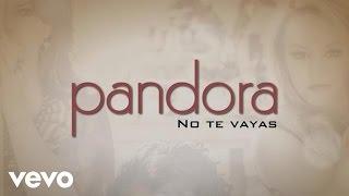 Pandora   No Te Vayas