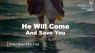Ps Khor – He will come and save you