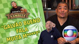 """""""GALVÃO BUENO FALA MUITA M****?"""" PERGUNTE AO VAMPETA #54"""