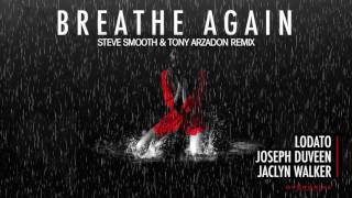 Lodato & Joseph Duveen feat. Jaclyn Walker - Breathe Again (Steve Smooth & Tony Arzadon Remix)