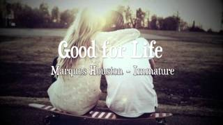 Marques Houston - Good for Life (ft. Immature) ;3