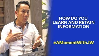A Moment With JW | How Do You Learn and Retain Information