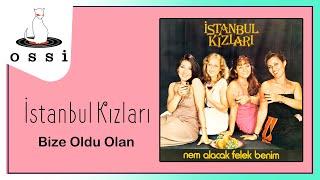 İstanbul Kızları / Bize Oldu Olan