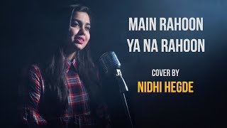 Main Rahoon Ya Na Rahoon (Female Version) | cover by Nidhi Hegde | Armaan Malik | Sing Dil Se