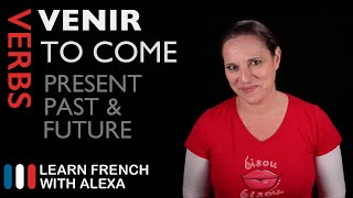 VENIR (TO COME) — Past, Present & Future (French verbs conjugated by Learn French With Alexa)