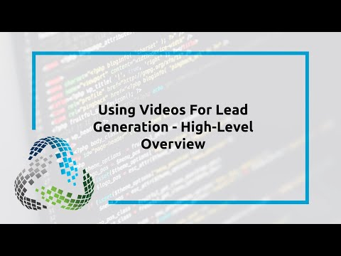 Using Videos For Lead Generation – High-Level Overview