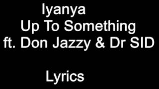 Iyanya ft. Don  Jazzy Dr Sid - Up To Something Lyrics