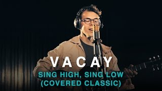 Vacay | Sing High, Sing Low (Written by Brent Titcomb)