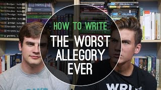 How to Write the Worst Allegory Ever