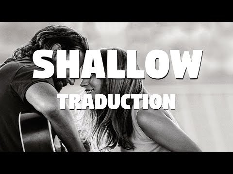 Shallow - Lady Gaga, Bradley Cooper [A Star Is Born] (TRADUCTION FRANÇAISE)