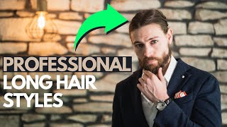 5 PROFESSIONAL Ways To Style Mens Long Hair | Work Approved Hairstyles