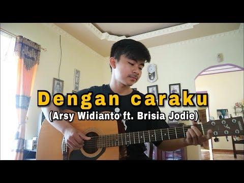 , title : 'Dengan Caraku (Arsy Widianto ft. Brisia Jodie) - Fingerstyle cover'