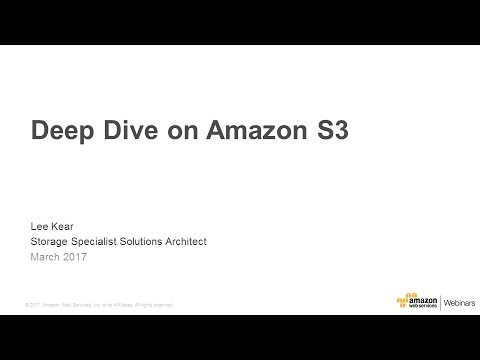 Deep Dive on Amazon S3 – 2017 AWS Online Tech Talks