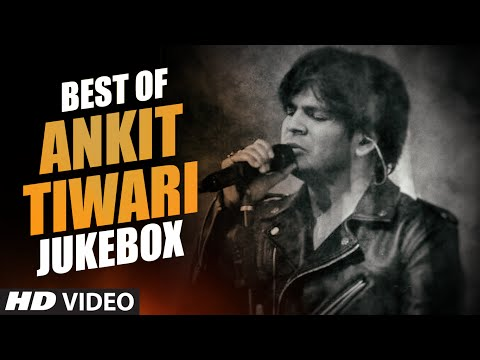 BEST OF ANKIT TIWARI SONGS | BOLLYWOOD HINDI SONGS 2016 (Video Jukebox) | T-Series