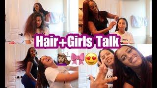 DOING CARMEN'S  HAIR   GIRLS TALK : DO ALL GUYS CHEAT?