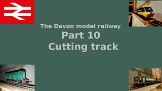 Part 10 Cutting track - Building a model railway