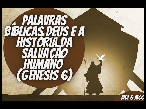 Palavras bblicas Deus e a histria da salvao humano (Gnesis 6)