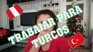 TRABAJAR CON TURCOS /PERUANA VIVIENDO EN TURQUIA