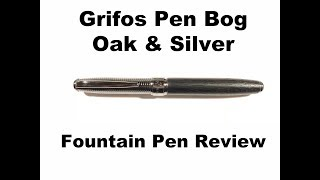 Grifos Pen Nero Muse Bog Oak And Silver Fountain Pen Review