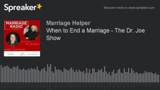 When to End a Marriage - The Dr. Joe Show