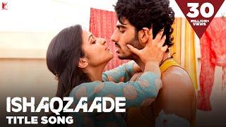 Ishaqzaade - Full Title Song | Arjun Kapoor | Parineeti Chopra