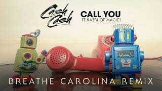 Cash Cash - Call You (feat. Nasri of MAGIC!) [Breathe Carolina Remix]