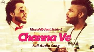 Channa Ve (Full Audio Song ) | Musahib feat Sukhe Muzical