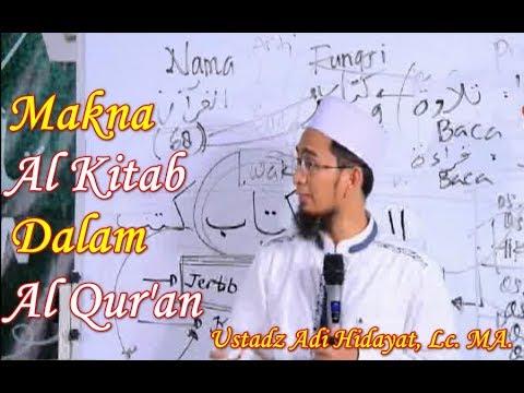 Makna dan fungsi kata Al Kitab dalam Al Qur'an Ustadz Adi Hidayat, Lc  MA