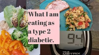 What I Am Eating As A Type 2 Diabetic.