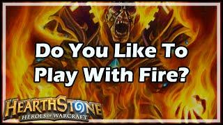 [Hearthstone] Do You Like To Play With Fire?