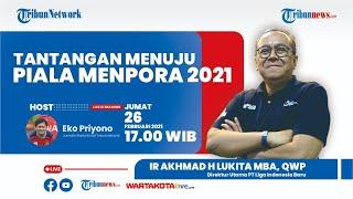 Tantangan Menuju Piala Menpora 2021 Bersama Direktur Utama PT Liga Indonesia Ir Akhmad H Lukita