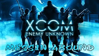 XCOM enemy unknown episode 2 messin around