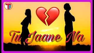 Tu Jaane Na | Whatsapp status video | Heart Touching | Atif Aslam