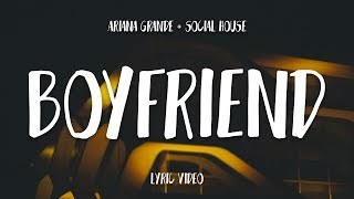 Ariana Grande   Boyfriend (Lyrics) Ft. Social House