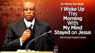 Ole School Praise- Dr. Melvin Von Wade 'Woke Up This Morning""
