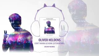 Oliver Heldens - I Don't Wanna Go Home (Extended Mix) [Heldeep Records]