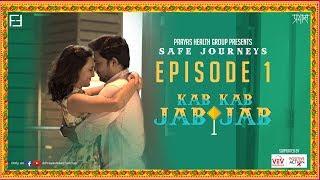 Safe Journeys | Episode 1 | Kab Kab Jab Jab