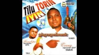 Evang Opeyemi Ajayi Shiloh - Tilu Torin Iyin