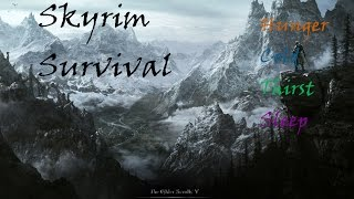 Skyrim Survival 01 - Hunger Cold Thirst and Sleep Requirements