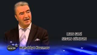 Məhəbbət Kazımov - Mən səni sevən gündən