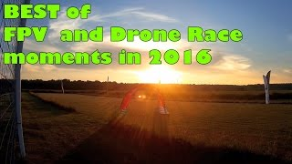 The best of my FPV and DroneRace in 2016 -- Лучшие моменты