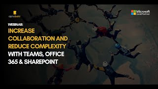 Live Webinar: Increase Collaboration And Reduce Complexity With Teams, Office 365 & SharePoint