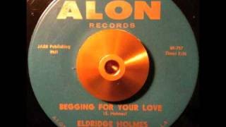 "Eldridge Holmes ~ ""Begging For Your Love"""