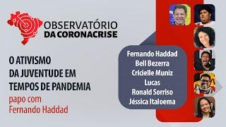 Ativismo da juventude em tempos de pandemia, papo com Fernando Haddad | Observatório da Coronacrise